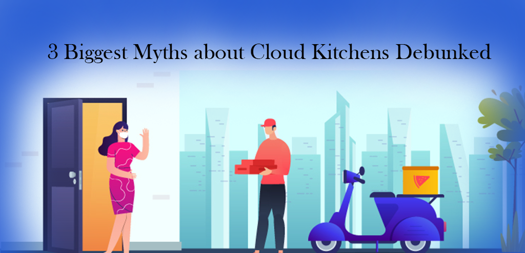 3 Biggest Myths about Cloud Kitchens Debunked